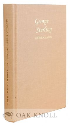 GEORGE STERLING: A BIBLIOGRAPHY. Robert W. Mattila.
