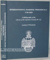 INTERNATIONAL MASONIC PERIODICALS 1738-2005. Larissa P. Watkins