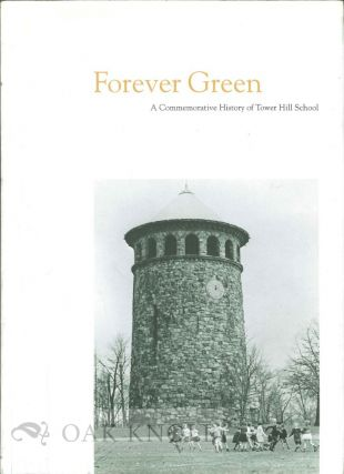 FOREVER GREEN, A COMMEMORATIVE HISTORY OF TOWER HILL SCHOOL.