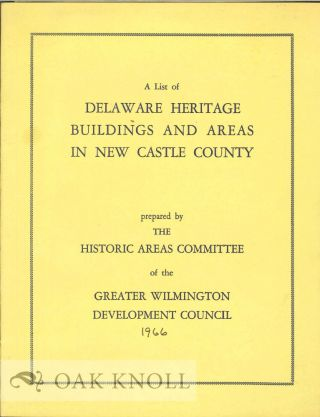 A LIST OF DELAWARE HERITAGE BUILDINGS AND AREAS IN NEW CASTLE COUNTY. Samuel B. Bird, Chairman.