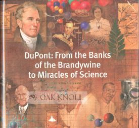 DU PONT: FROM THE BANKS OF THE BRANDYWINE TO MIRACLES OF SCIENCE