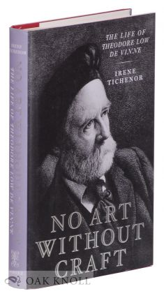 NO ART WITHOUT CRAFT, THE LIFE OF THEODORE LOW DE VINNE, PRINTER. Irene Tichenor