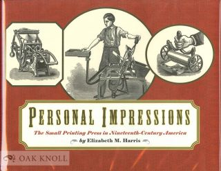 PERSONAL IMPRESSIONS, THE SMALL PRINTING PRESS IN NINETEENTH-CENTURY AMERICA. Elizabeth M. Harris.