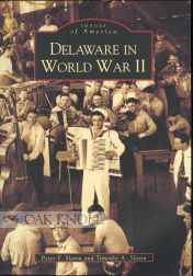 DELAWARE IN WORLD WAR II. Peter F. Slavin, Timothy A. Slavin