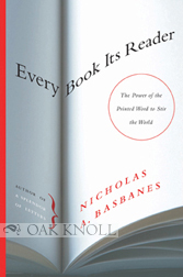 EVERY BOOK ITS READER: THE POWER OF THE PRINTED WORD TO STIR THE WORLD. Nicholas A. Basbanes