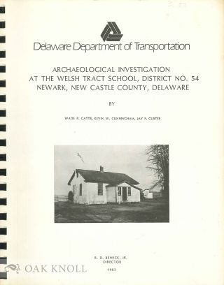 ARCHAEOLOGY INVESTIGATION AT THE WELSH TRACT SCHOOL, DISTRICT NO.54, NEWARK, NEW CASTLE COUNTY,...