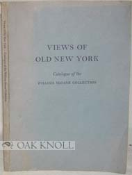 VIEWS OF OLD NEW YORK, CATALOGUE OF THE WILLIAM SLOANE COLLECTION.