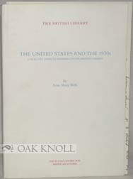 THE UNITED STATES AND THE 1930S, A SELECTED GUIDE TO MATERIALS IN THE BRITISH LIBRARY. Anne Sharp...