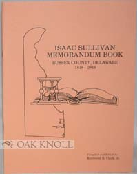 EVERY NAME INDEX TO MEMORANDUM BOOK OF BIRTHS, MARRIAGES AND DEATHES OF ISAAC SULLIVAN OF PORTVILLE, BROAD CREEK HUNDRED, SUSSEX COUNTY, DELAWARE. Raymond B. Clark Jr.