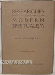 RESEARCHES INTO THE PHENOMENA OF MODERN SPIRITUALISM. William Crookes