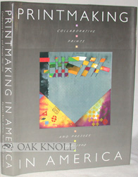 PRINTMAKING IN AMERICA. Trudy V. Hansen, Joann Moser David Mickenberg, Barry Walker