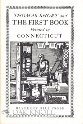 THOMAS SHORT AND THE FIRST BOOK PRINTED IN CONNECTICUT. Foster M. Johnson.