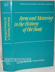 FORM AND MEANING IN THE HISTORY OF THE BOOK. Nicolas Barker.