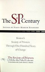 THE SP CENTURY: BOSTON'S SOCIETY OF PRINTERS THROUGH ONE HUNDRED YEARS OF CHANGE.