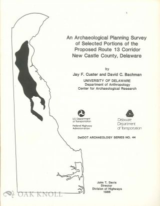 AN ARCHAEOLOGICAL PLANNING SURVEY OF SELECTED PORTIONS OF THE PROPOSED ROUTE 13 CORRIDOR, KENT...