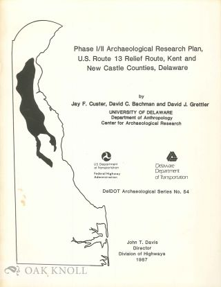 PHASE I & II ARCHAEOLOGICAL RESEARCH PLAN, U.S. ROUTE 13 RELIEF ROUTE, KENT AND NEW CASTLE...