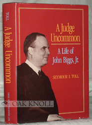 A JUDGE UNCOMMON, A LIFE OF JOHN BIGGS, JR