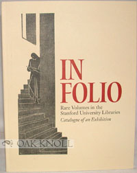 IN FOLIO, RARE VOLUMES IN THE STANFORD UNIVERSITY LIBRARIES, CATALOGUE OF AN EXHIBITION