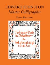 EDWARD JOHNSTON: MASTER CALLIGRAPHER. Peter Holliday.