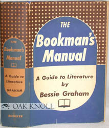 THE BOOKMAN'S MANUAL, A GUIDE TO LITERATURE. Bessie Graham