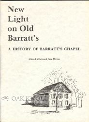 NEW LIGHT ON OLD BARRATT'S, A HISTORY OF BARRATT'S CHAPEL.