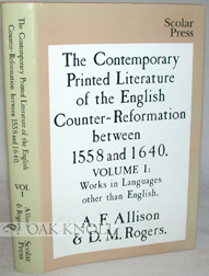 THE CONTEMPORARY PRINTED LITERATURE OF THE ENGLISH COUNTER-REFORMATION BETWEEN 1558 AND 1640. A....
