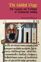 THE GILDED PAGE: THE HISTORY & TECHNIQUE OF MANUSCRIPT GILDING. Kathleen P. Whitley.