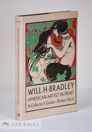 WILL H. BRADLEY, AMERICAN ARTIST IN PRINT, A COLLECTOR'S GUIDE. Robert Koch