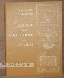 THE RARE BOOK DIVISION, A GUIDE TO ITS COLLECTIONS AND SERVICES