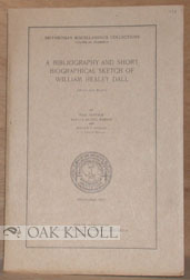 A BIBLIOGRAPHY AND SHORT BIOGRAPHICAL SKETCH OF WILLIAM HEALEY DALL. Paul Bartsch, Harald Alfred...