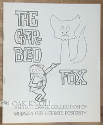 THE GARBLED FOX, AN ILLITERATE COLLECTION OF WHIMSEY FOR LITERATE POSTERITY. Morley Fox