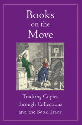 BOOKS ON THE MOVE: TRACKING COPIES THROUGH COLLECTIONS AND THE BOOK TRADE. Robin Myers, Michael...