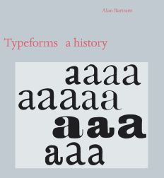 TYPEFORMS: A HISTORY. Alan Bartram.