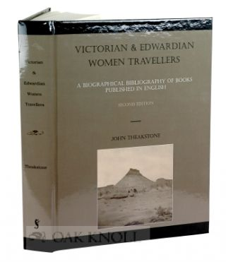 VICTORIAN & EDWARDIAN WOMEN TRAVELLERS, A BIBLIOGRAPHY OF BOOKS PUBLISHED IN ENGLISH