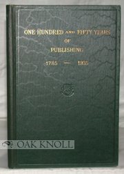 ONE HUNDRED AND FIFTY YEARS OF PUBLISHING 1785-1935