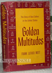 GOLDEN MULTITUDES, THE STORY OF BEST SELLERS IN THE UNITED STATES. Frank Luther Mott