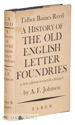 A HISTORY OF THE OLD ENGLISH LETTER FOUNDRIES WITH NOTES, HISTORICAL AND BIBLIOGRAPHICAL ON THE...