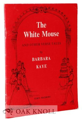 THE WHITE MOUSE AND OTHER VERSE TALES. Barbara Kaye