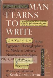 MAN LEARNS TO WRITE, FROM EGYPTIAN HIEROGLYPHICS TO MODERN LETTERS, NU. Keith Gordon Irwin