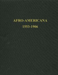 AFRO-AMERICANA, 1553-1906: A CATALOG OF THE HOLDINGS OF THE LIBRARY COMPANY OF PHILADELPHIA AND THE HISTORICAL SOCIETY OF PENNSYLVANIA.