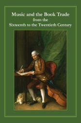 MUSIC AND THE BOOK TRADE FROM THE SIXTEENTH TO THE TWENTIETH CENTURY. Robin Myers, Michael...