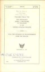 TRIBUTES TO THE HONORABLE JOHN L. WILLIAMS OF DELAWARE IN THE UNITED STATES SENATE UPON THE...