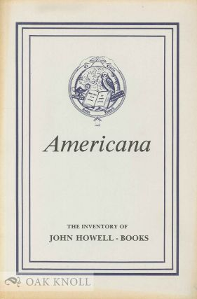AMERICANA, BOOKS, MANUSCRIPTS, MAPS, PRINTS, PHOTOGRAPHS, PAINTINGS, THE INVENTORY OF JOHN HOWELL...