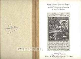 PAPER: BEARER OF IDEAS AND IMAGES, A LOAN EXHIBITION FROM THE COLLECTION OF LEONARD B. SCHLOSSER....