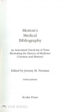 A MORTON'S MEDICAL BIBLIOGRAPHY, AN ANNOTATED CHECK-LIST OF TEXTS ILLUSTRATING THE HISTORY OF MEDICINE.