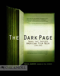 THE DARK PAGE: BOOKS THAT INSPIRED AMERICAN FILM NOIR, 1940-1949. Kevin R. Johnson