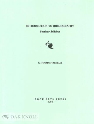 INTRODUCTION TO BIBLIOGRAPHY, SEMINAR SYLLABUS. G. Thomas Tanselle