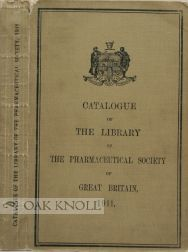 CATALOGUE OF THE LIBRARY OF THE PHARMACEUTICAL SOCIETY OF GREAT BRITAIN, IN LONDON. John William...
