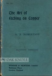 THE ART OF ETCHING EXPLAINED AND ILLUSTRATED. H. R. Robertson