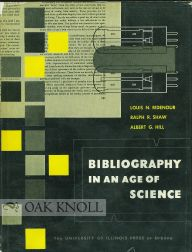BIBLIOGRAPHY IN AN AGE OF SCIENCE. Louis N. Ridenour, Ralph R. Shaw, Albert G. Hill